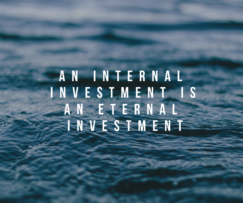 An Internal Investment is an Eternal Investment
