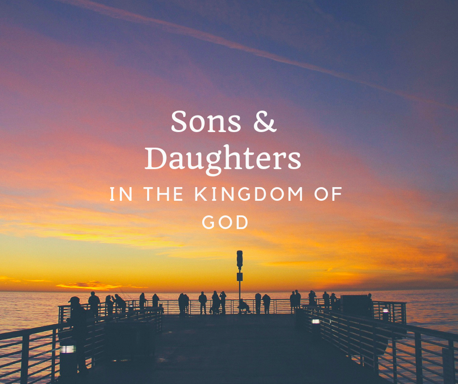 Sons & Daughters in the Kingdom of God