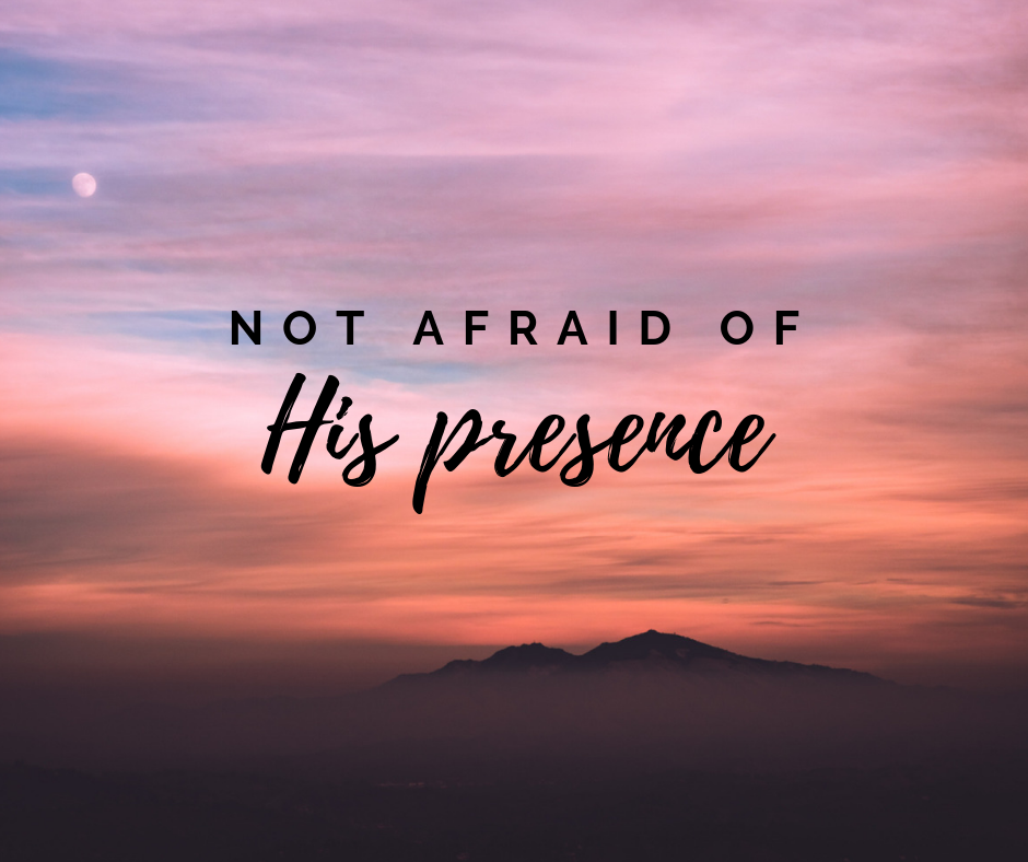 Not Afraid of His Presence