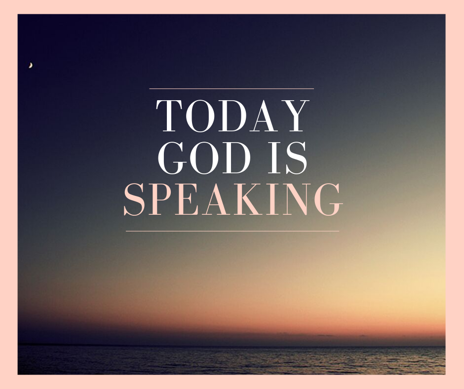 Today God is Speaking