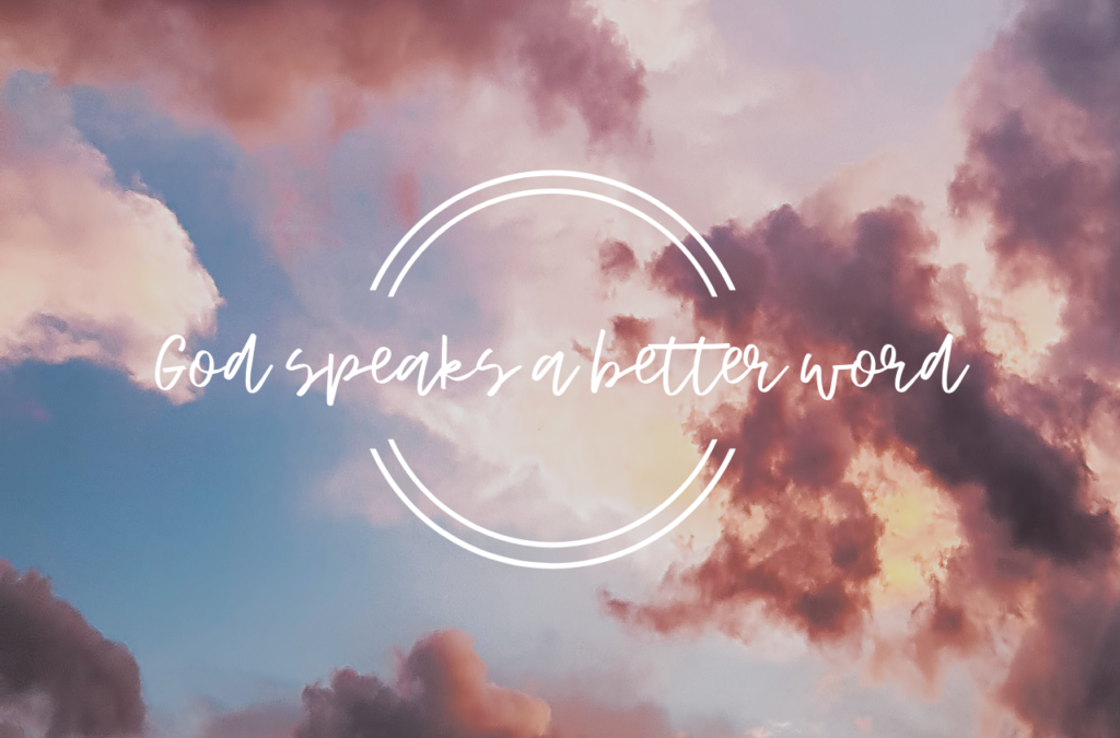 GOD SPEAKS A BETTER WORD