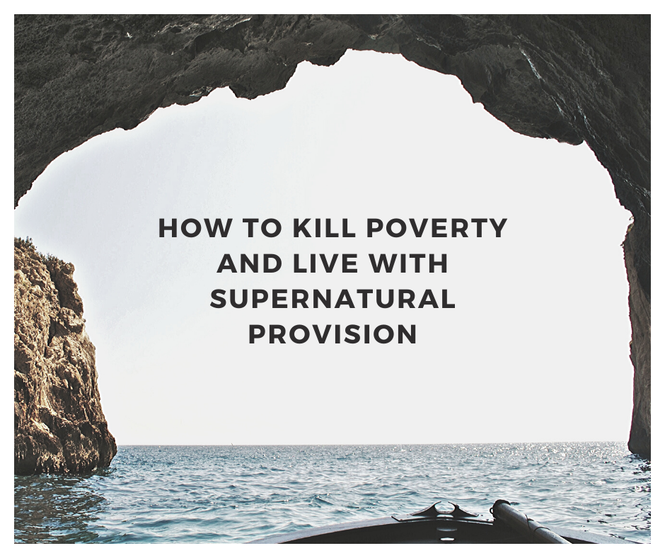 How to Kill Poverty and Live with Supernatural Provision